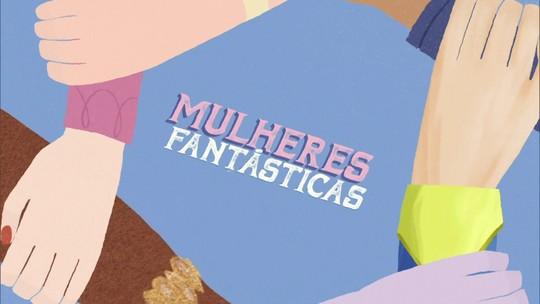 """Série """"Mulheres Fantásticas"""" estreia no Fantástico neste domingo"""