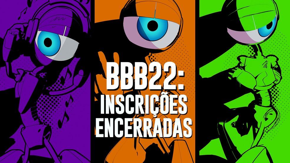 BBB22: Inscrições encerradas — Foto: Globo