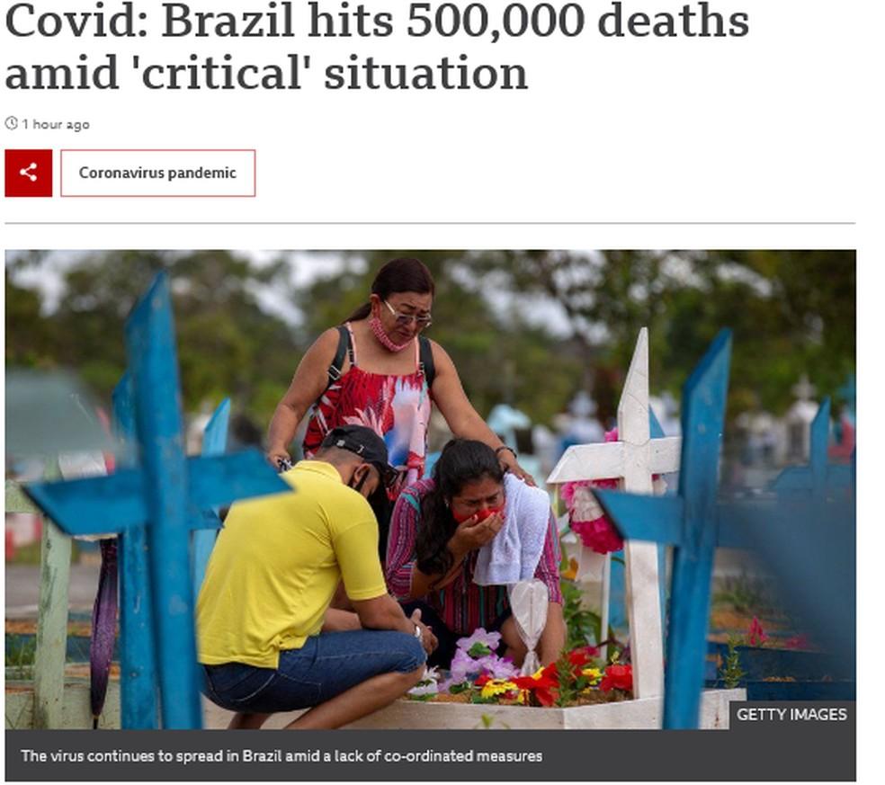 """O portal do jornal BBC destacou que o Brasil alcançou 500 mil mortes em meio a uma situação """"crítica"""". — Foto: Reprodução."""