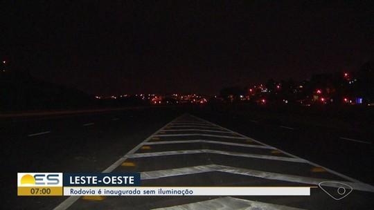 Rodovia Leste-Oeste é inaugurada, mas fica sem iluminação no ES