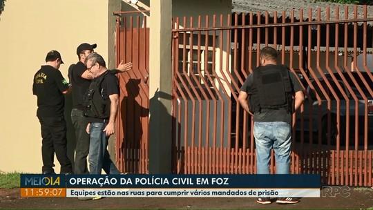 Operação da polícia civil cumpre mandados de prisão em Foz