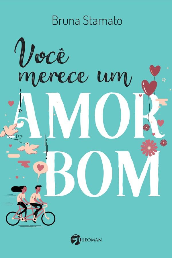 """Livro """"Você merece um amor bom"""" (Editora Seoman, R$ 35) (Foto: Divulgação)"""