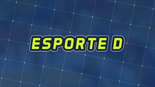 Assista à íntegra do Esporte D desta quinta-feira, 18/07