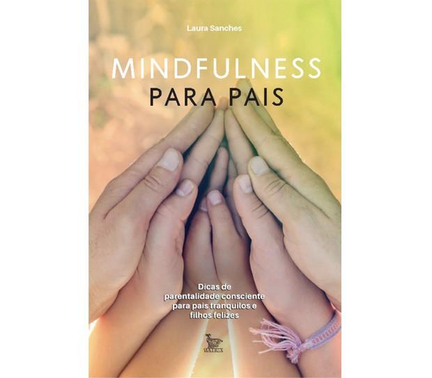 Mindfulness para pais, Editora Matrix, R$ 39,90 (Foto: Ricardo Bravo)