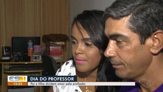 Dia do Professor: pai e filha que se formaram juntos dividem paixão pela sala de aula no ES