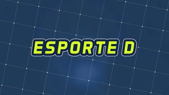 Assista à íntegra do Esporte D desta terça-feira, 19/11