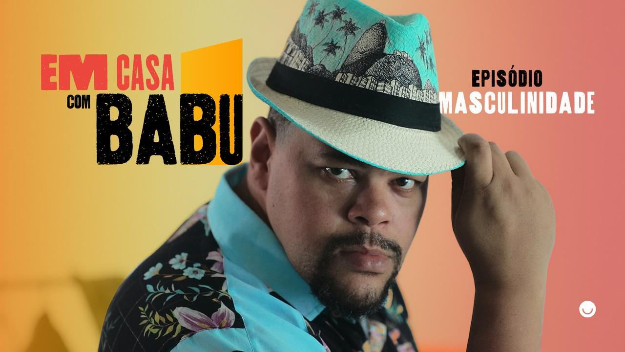 Em Casa Com Babu: Episódio - Masculinidade