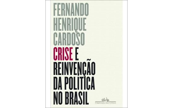 Crise e Reinvenção da Política no Brasil - Fernando Henrique Cardoso (Foto: DIVULGAÇÃO)