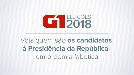Candidatos à Presidência da República nas eleições de 2018: veja quem são