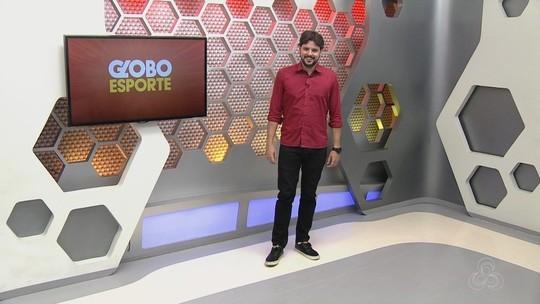 Veja a íntegra do Globo Esporte AM desta sexta-feira, dia 18