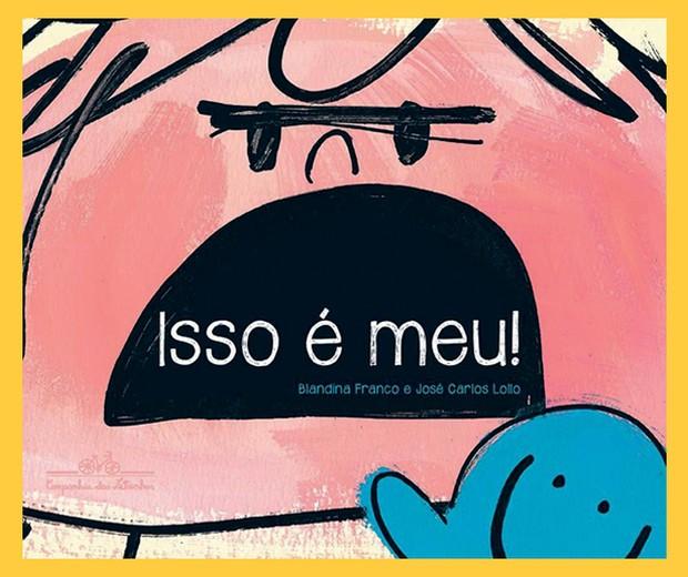 Isso é meu (Foto: Isso É Meu!, textos de Blandina Franco e ilustrações de José Carlos Lollo, Companhia das Letrinhas, R$ 39,90. A partir de 1 ano.)
