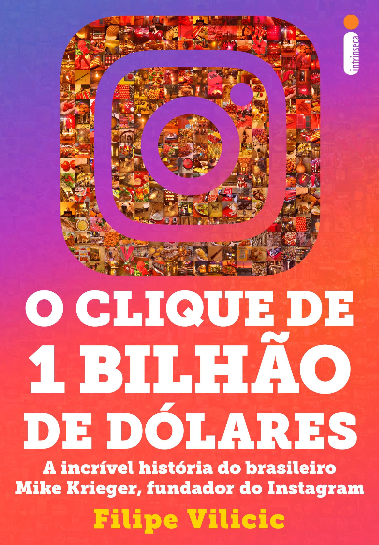 """""""O Clique de 1 Bilhão de Dólares"""", livro sobre a história do Instagram escrito pelo jornalista Filipe Vilicic, vai virar filme"""