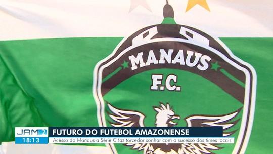 Acesso do Manaus à Série C faz torcedor sonhar com sucesso de times locais