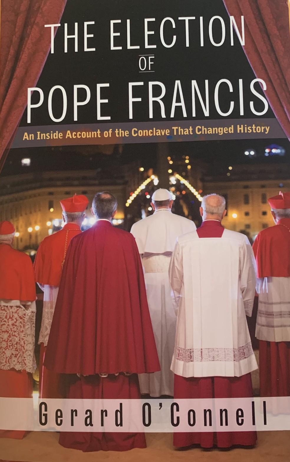 Em seu livro, O'Connell revela algumas das reuniões secretas em que a eleição de Bergoglio foi discutida — Foto: Divulgação