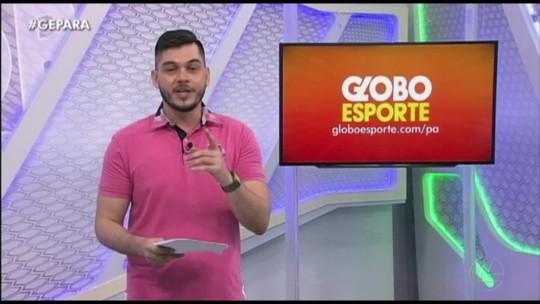 VÍDEO: Veja a íntegra do Globo Esporte Pará deste sábado