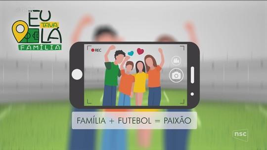 Eu Tava lá Família: mande seu vídeo e participe do Globo Esporte SC