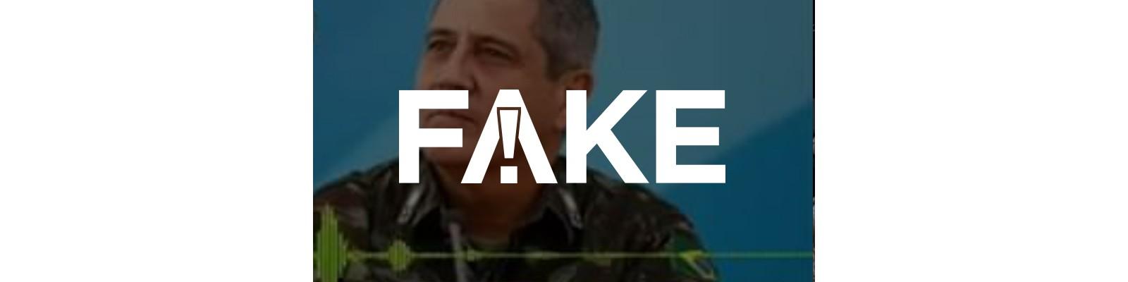 É #FAKE que general Braga Netto seja autor de áudio que defende intervenção militar