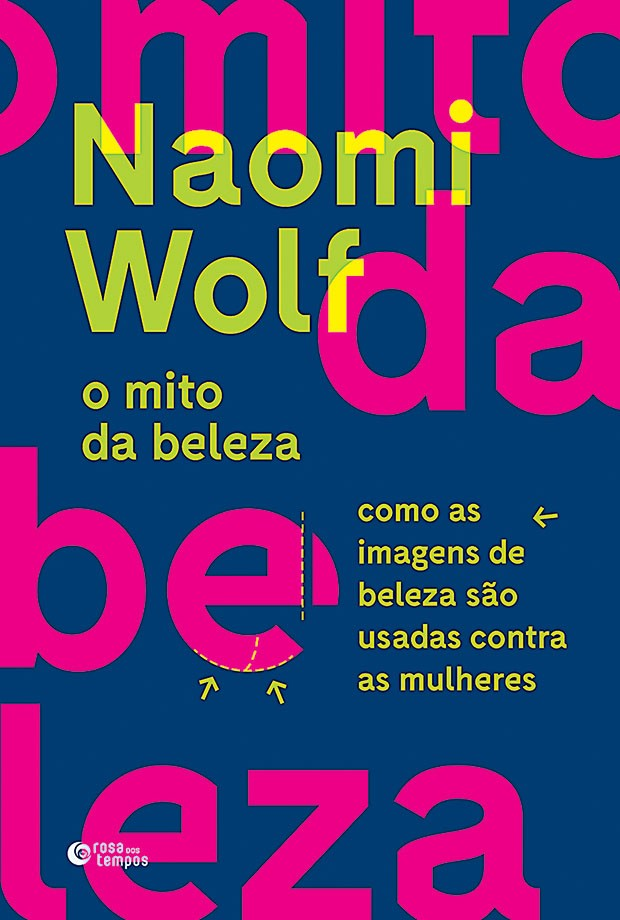 Arte - Naomi Wolf - O Mito da Beleza: Como as imagens de beleza são usadas contra  as mulheres (ed. Rosa dos Tempos, 490 págs., R$ 69,90)   (Foto: Divulgação)