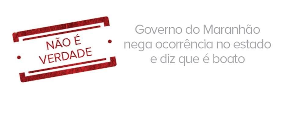 Governo do Maranhão nega ocorrência no estado e diz que é boato (Foto: Arte/ G1)