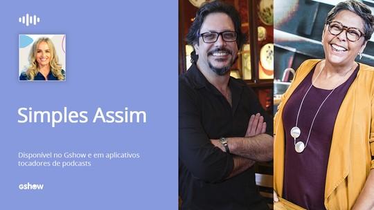 Podcast Simples Assim: Lucio Mauro Filho e Kátia Barbosa falam sobre vocação profissional