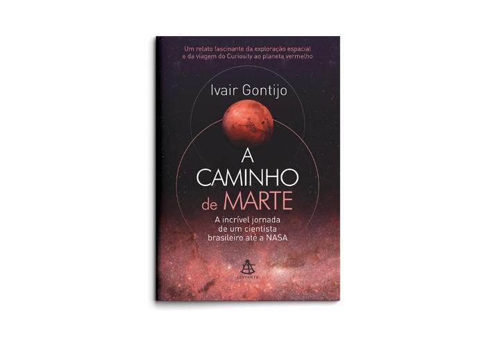 Livro A caminho de Marte (Foto: A caminho de Marte: A incrível jornada de um cientista brasileiro até a Nasa | Ivair Gontijo, Editora Sextante, 288 páginas, R$ 29,80)