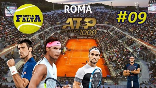 Dupla Falta #9: o que você precisa saber (e mais) para acompanhar o Masters 1000 de Roma