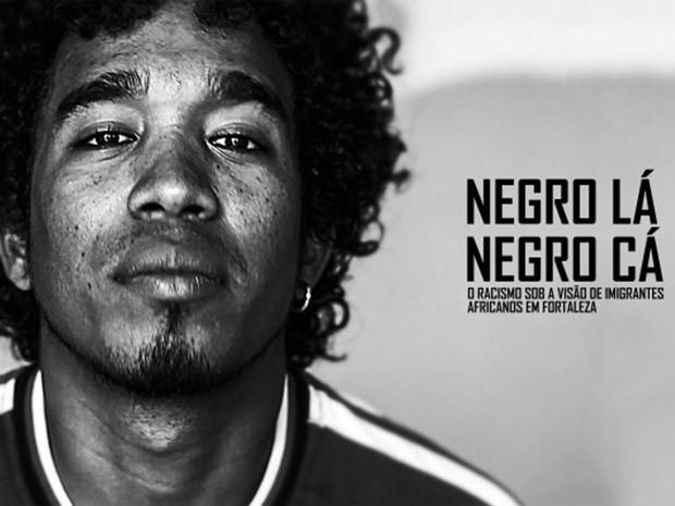 'Negro lá negro cá' retrata a visão de quatro imigrantes africanos residentes em Fortaleza que têm de lidar com o preconceito e a discriminação  (Foto: Divulgação)