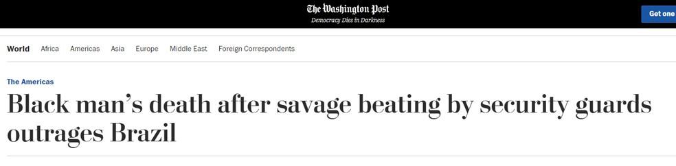 'Morte de homem negro após espancamento brutal por seguranças enfurece o Brasil', diz título de reportagem do 'Washington Post' — Foto: 'The Washington Post'/Reprodução