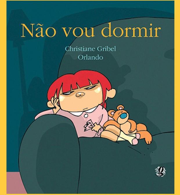 Livro não vou dormir (Foto: Não Vou Dormir, texto de Christiane Gribel e ilustrações de Orlando Pedroso, Global Editora, R$ 45.  A partir de 2 anos.)