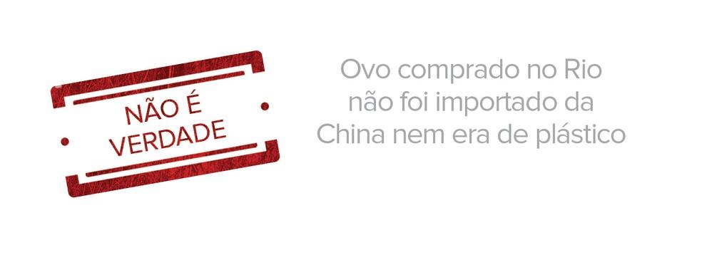 Ovo comprado no Rio não foi importado da China nem era de plástico (Foto: G1)