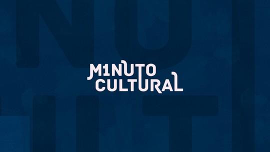 Confira as atrações do Minuto Cultural desta semana de feriado
