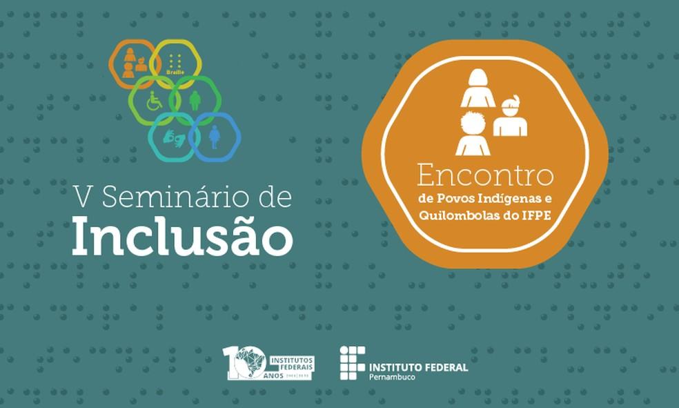 5º Seminário de Inclusão e do 1º Encontro de Povos Indígenas e Quilombolas (Foto: IFPE/Divulgaão)