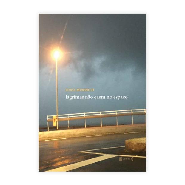 Lágrimas não caem no espaço: o livro de poemas de Luiza Mussnich (Foto: Divulgação)