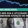 Inflação nos EUA e atividade no Brasil dominam atenção do mercado