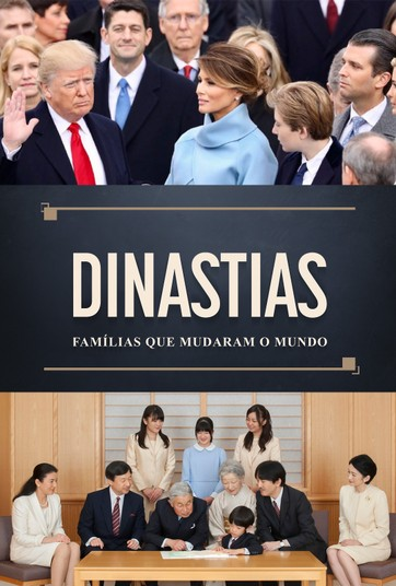 Dinastias - Famílias que mudaram o Mundo