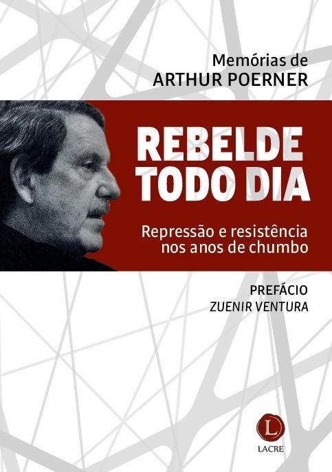 """""""Rebelde todo dia"""", livro de memórias de Artur Poerner, lançado pela editora Lacre"""