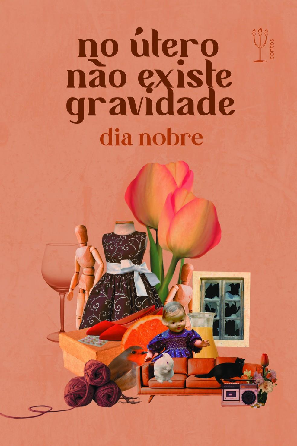 No útero não existe gravidade é o segundo livro da escritora Dia Nobre — Foto: Divulgação