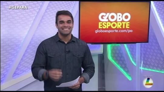 Vídeo: Veja a íntegra do Globo Esporte Pará desta quarta-feira