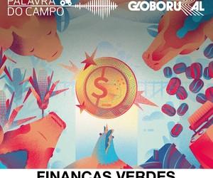 Podcast Palavra do Campo explica o que são finanças verdes