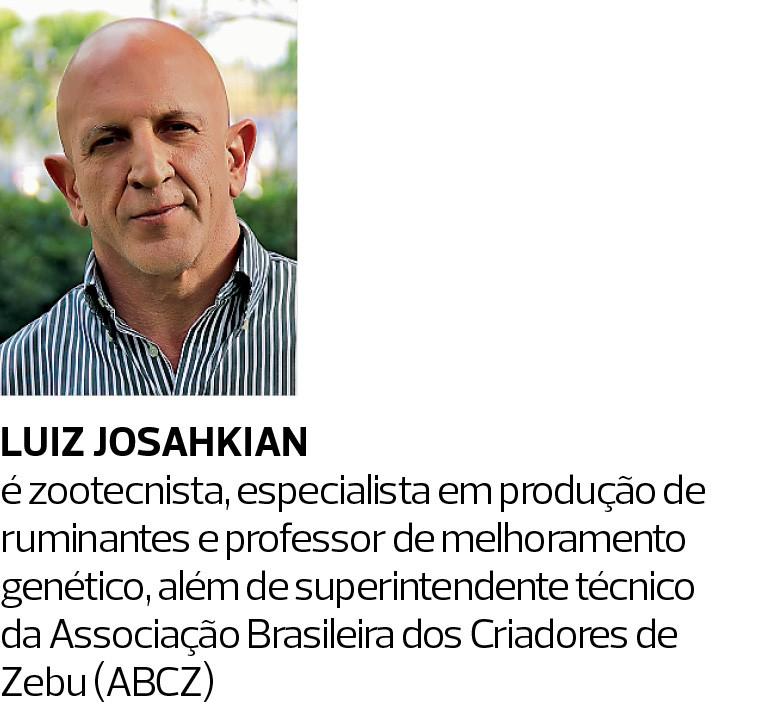 Luiz Josahkian é zootecnista, especialista em produção de ruminantes e professor de melhoramento genético, além de superintendente técnico da Associação Brasileira dos Criadores de Zebu (ABCZ) (Foto:  )