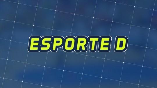 Assista à íntegra do Esporte D desta segunda-feira, 24/09