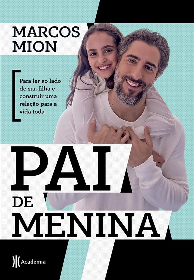Livro Pai de Menina, Marcos Mion (Foto: Pai de Menina - para ler ao lado de sua filha e construir uma relação para a vida toda, Editora Academia, R$ 44,90)