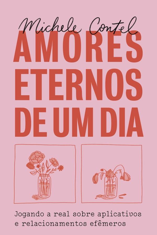Livro Amores eternos de um dia – Jogando a real sobre aplicativos e relacionamentos efêmeros (Foto: Divulgação)