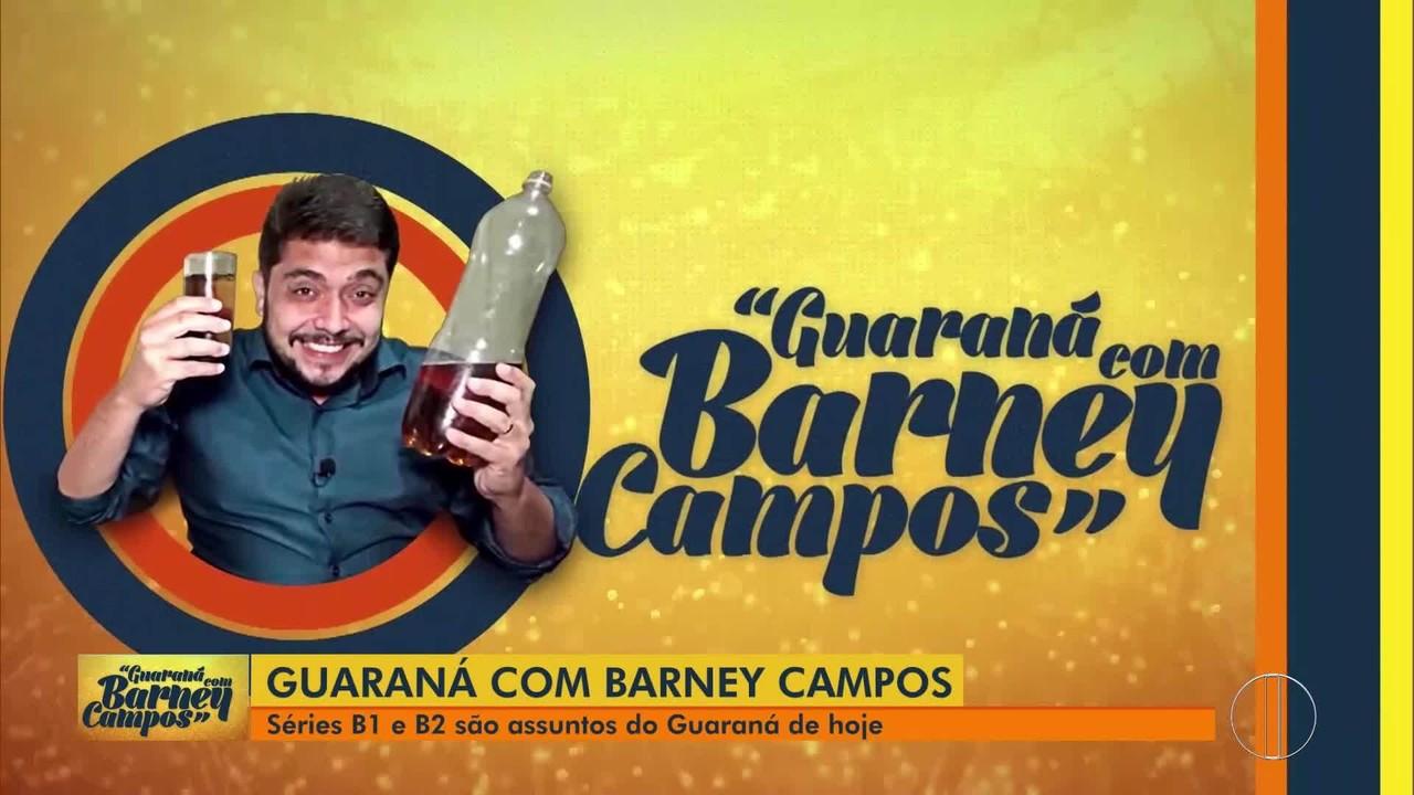Séries B1 e B2 são assuntos do quadro 'Guaraná com Barney Campos' deste sábado (28)