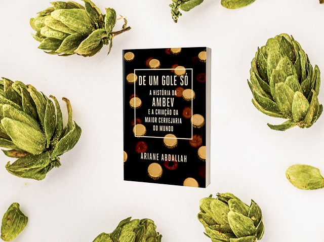 Livro De Um Gole Só, de ariane abdallah — um relato minucioso e saboroso da formação da Ambev (Foto:  Getty Images (lúpulo de fundo))