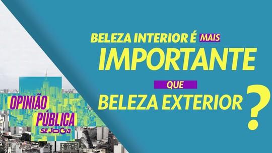 Opinião Pública: #8 - Beleza interior é mais importante que beleza exterior para o brasileiro?