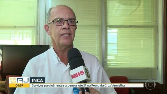 Inca suspende cirurgias eletivas e quimioterapia em unidade da Praça da Cruz Vermelha
