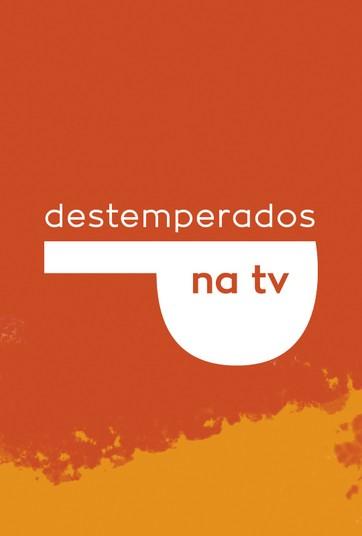 Destemperados na TV