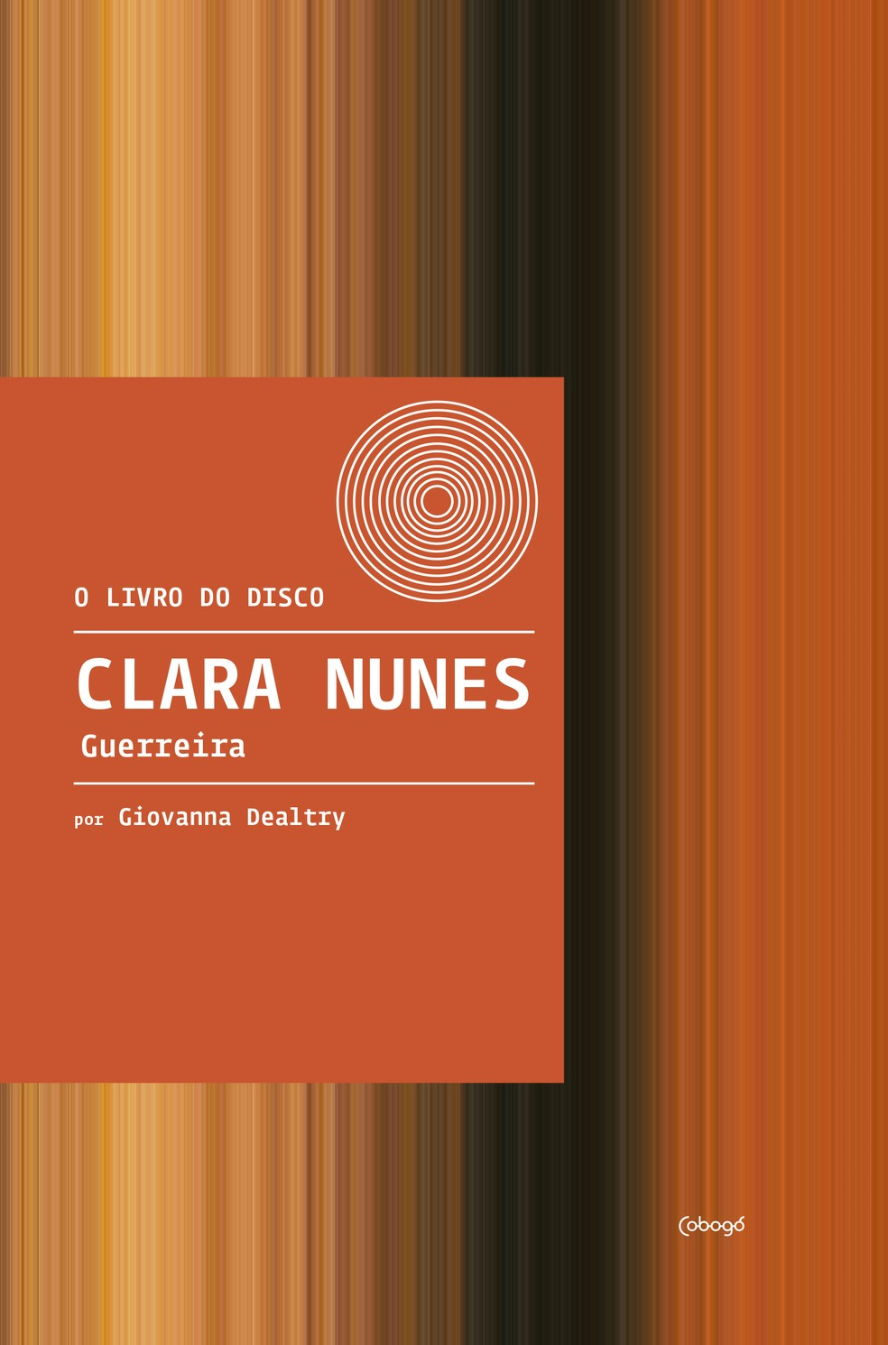 Capa do livro 'Clara Nunes – Guerreira' — Foto: Divulgação / Editora Cobogó