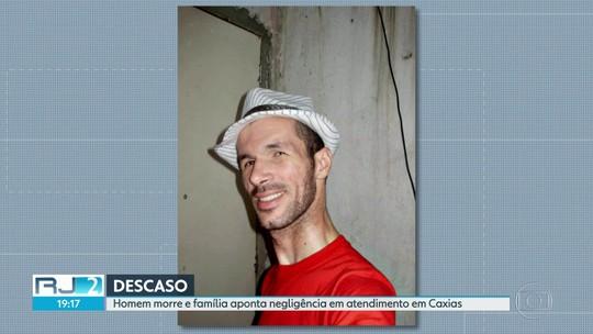 Parentes de homem que morreu em hospital de Duque de Caxias acusam médicos de negligência